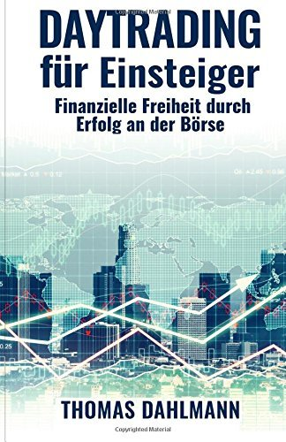 daytrading fuer einsteiger finanzielle freiheit durch erfolg an der boerse - Daytrading für Einsteiger: Finanzielle Freiheit durch Erfolg an der Börse