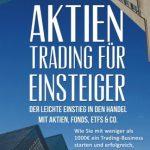 Aktien-Trading für Einsteiger – Der leichte Einstieg in den Handel mit Aktien, F: Wie Sie mit weniger als 1000€ ein Trading-Business starten und … Investment, Investieren, Daytrading, CFD)