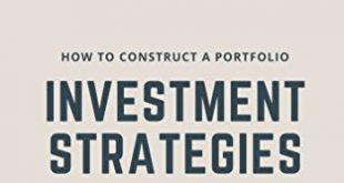 Investment strategies How to construct a portfolio stocks forex commodities 310x165 - Investment strategies: How to construct a portfolio: (stocks, forex, commodities, ear money online, stocks, invest, trading) (English Edition)