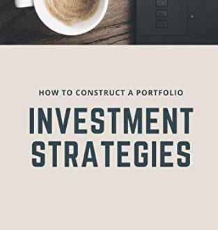 Investment strategies How to construct a portfolio stocks forex commodities 313x330 - Investment strategies: How to construct a portfolio: (stocks, forex, commodities, ear money online, stocks, invest, trading) (English Edition)
