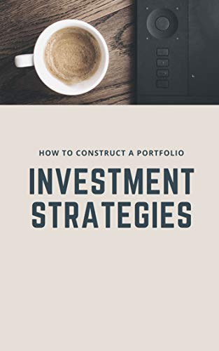 Investment strategies: How to construct a portfolio: (stocks, forex, commodities, ear money online, stocks, invest, trading) (English Edition)