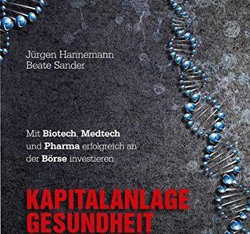 Kapitalanlage Gesundheit: Mit Biotech, Medtech und Pharma erfolgreich an der Börse investieren
